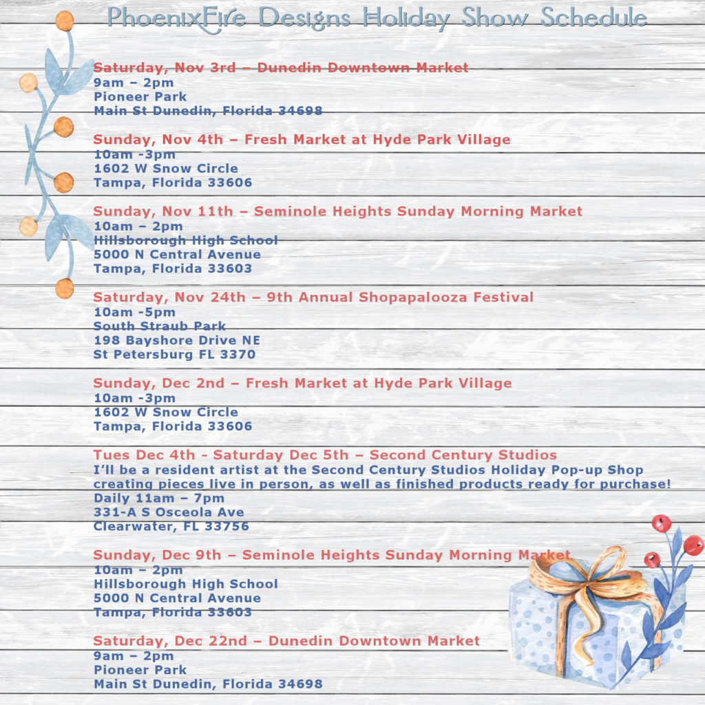 PhoenixFire Designs Holiday Show Schedule Nov + Dec 2018